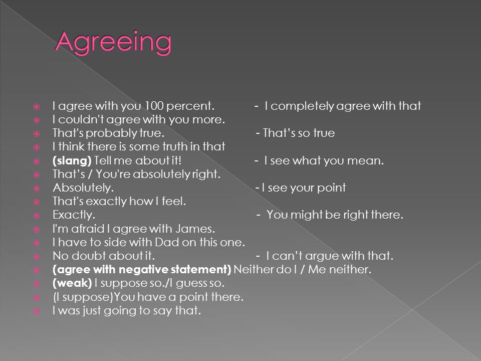 Agreeing I agree with you 100 percent. - I completely agree with that