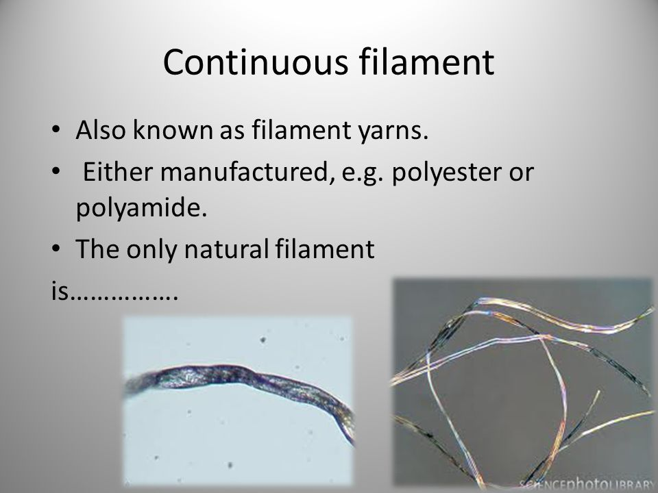 Continuous filament Also known as filament yarns.