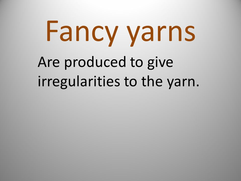 Are produced to give irregularities to the yarn.