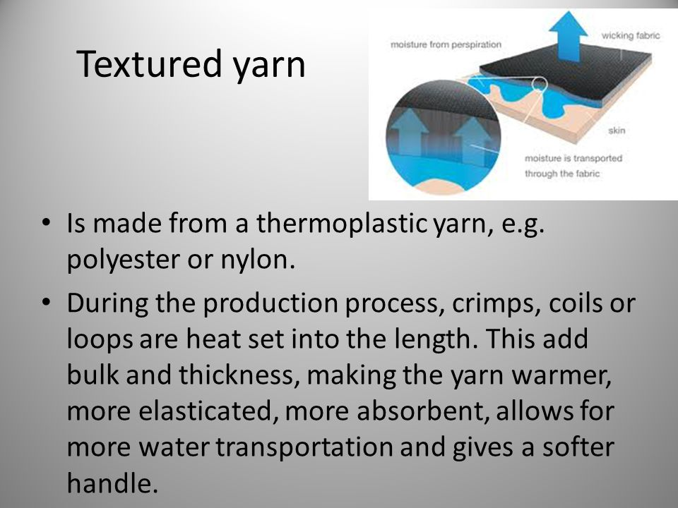 Textured yarn Is made from a thermoplastic yarn, e.g. polyester or nylon.