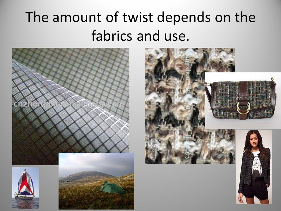 The amount of twist depends on the fabrics and use.