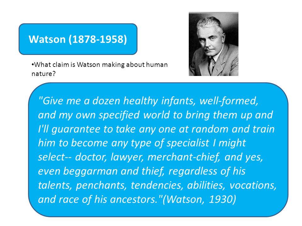 Watson (1878-1958) What claim is Watson making about human nature