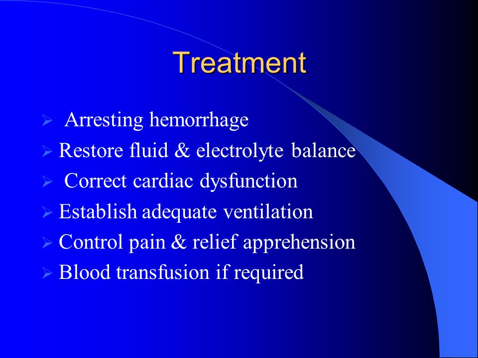 Treatment Arresting hemorrhage Restore fluid & electrolyte balance