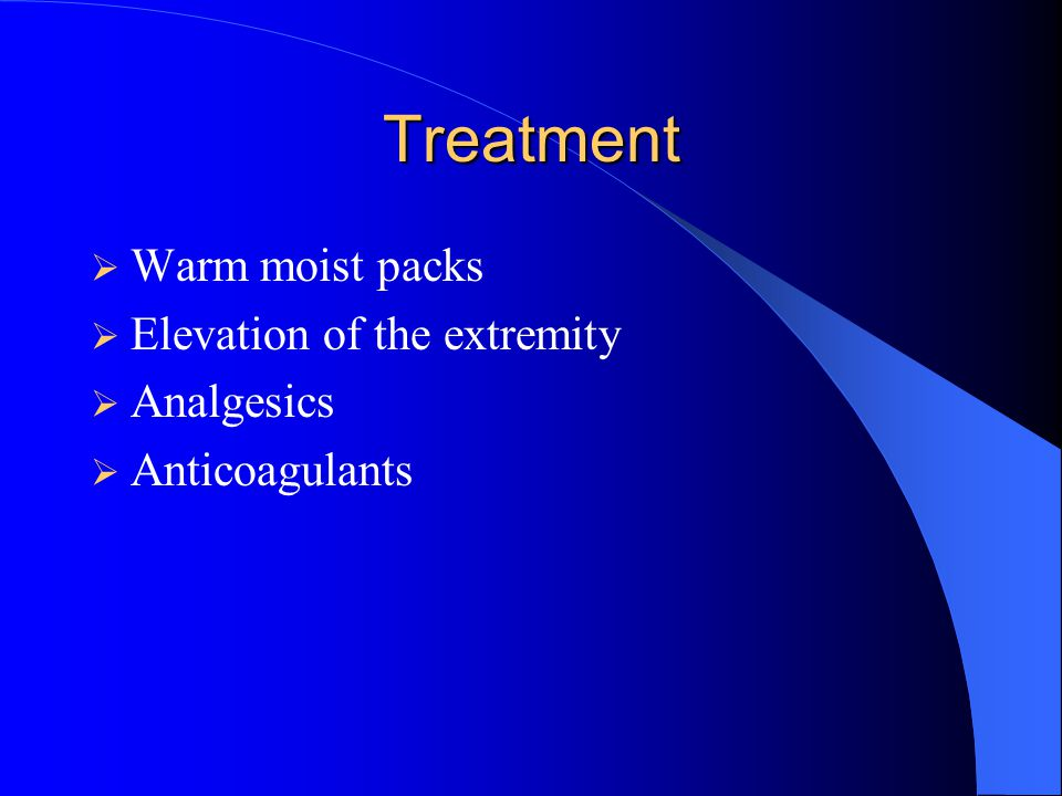 Treatment Warm moist packs Elevation of the extremity Analgesics