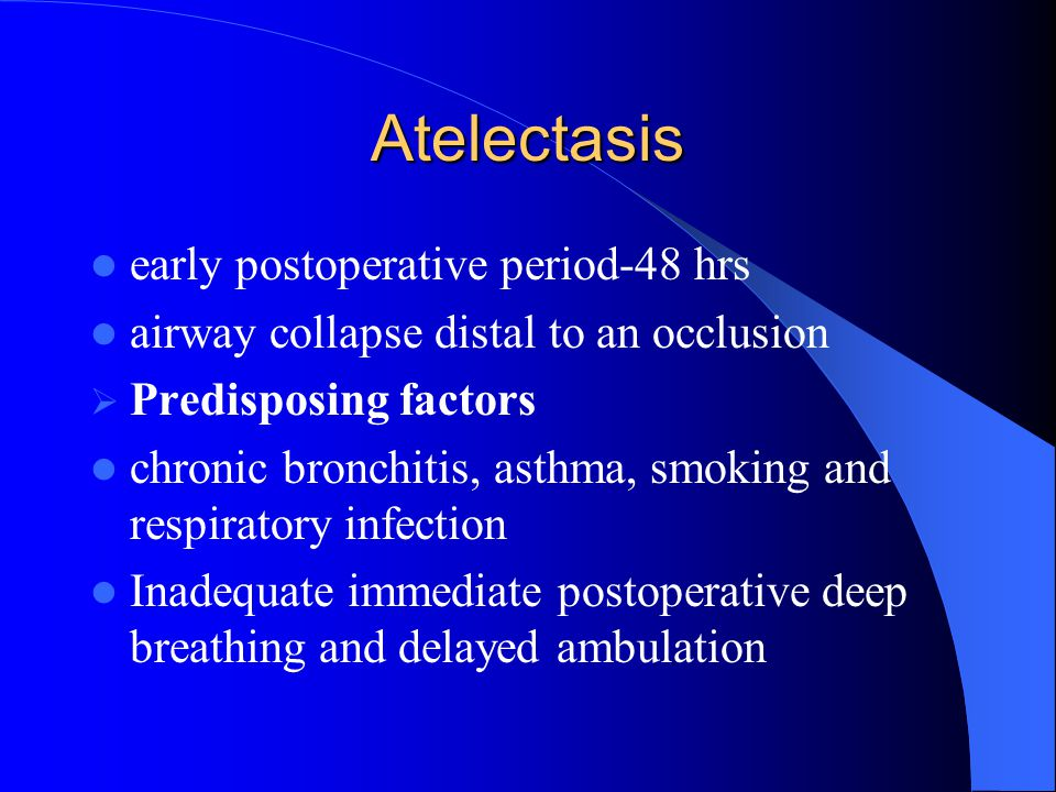 Atelectasis early postoperative period-48 hrs