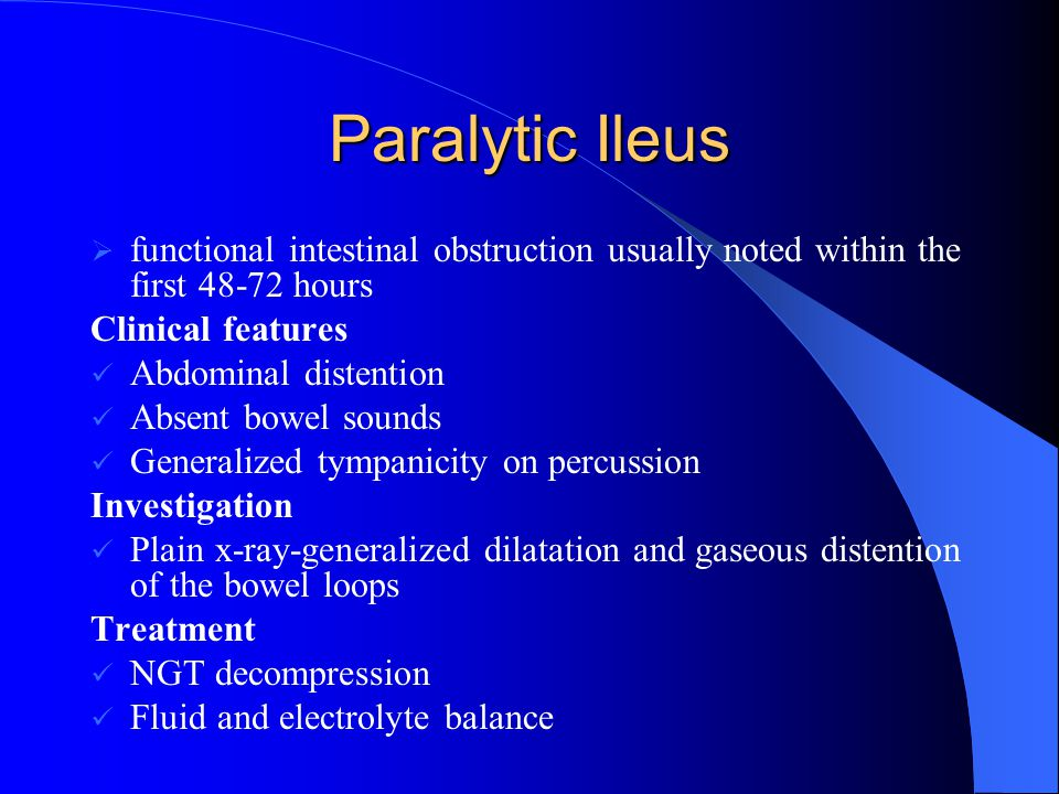 Paralytic Ileus functional intestinal obstruction usually noted within the first 48-72 hours. Clinical features.