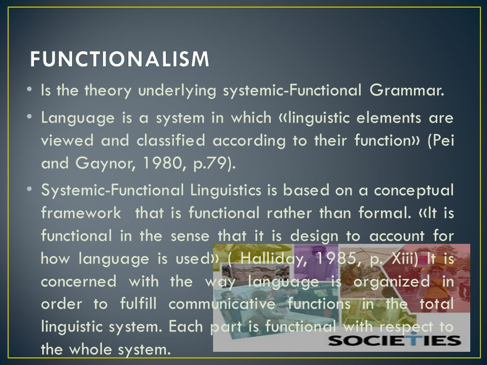FUNCTIONALISM Is the theory underlying systemic-Functional Grammar.