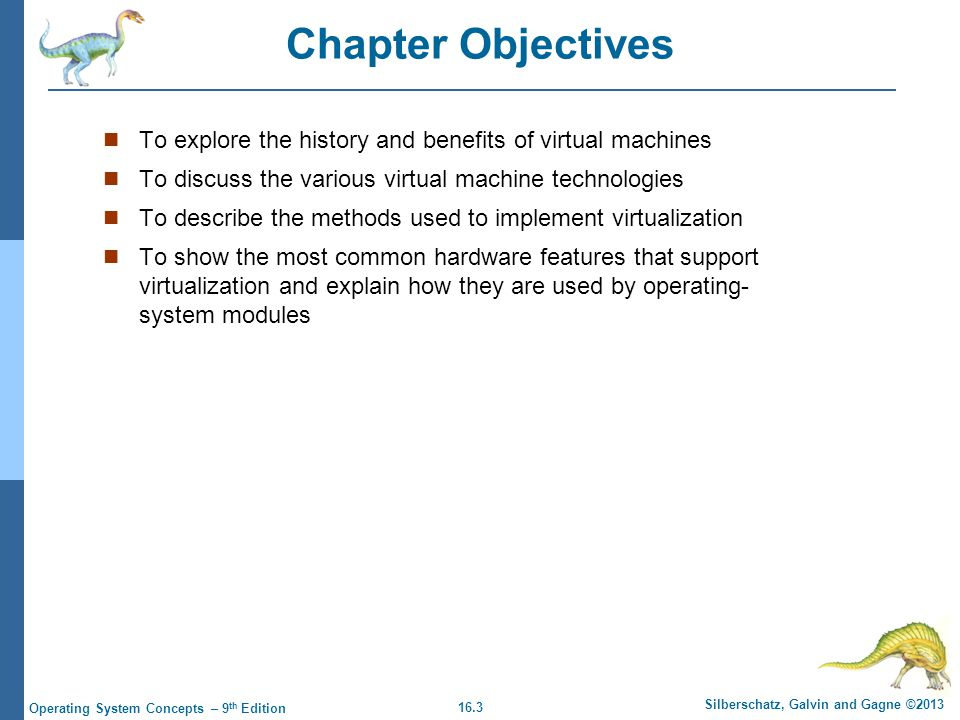 Chapter Objectives To explore the history and benefits of virtual machines. To discuss the various virtual machine technologies.