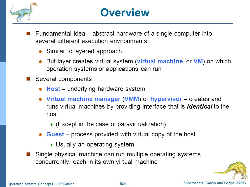 Overview Fundamental idea – abstract hardware of a single computer into several different execution environments.