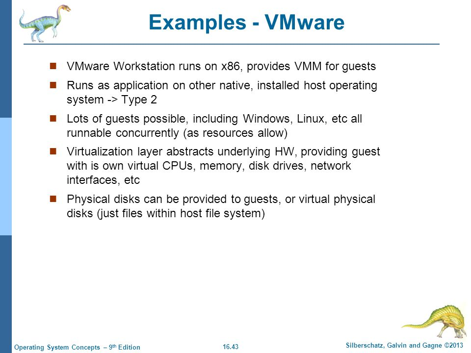 Examples - VMware VMware Workstation runs on x86, provides VMM for guests.