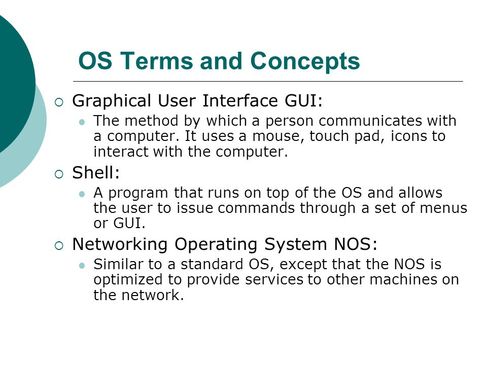 OS Terms and Concepts Graphical User Interface GUI: Shell: