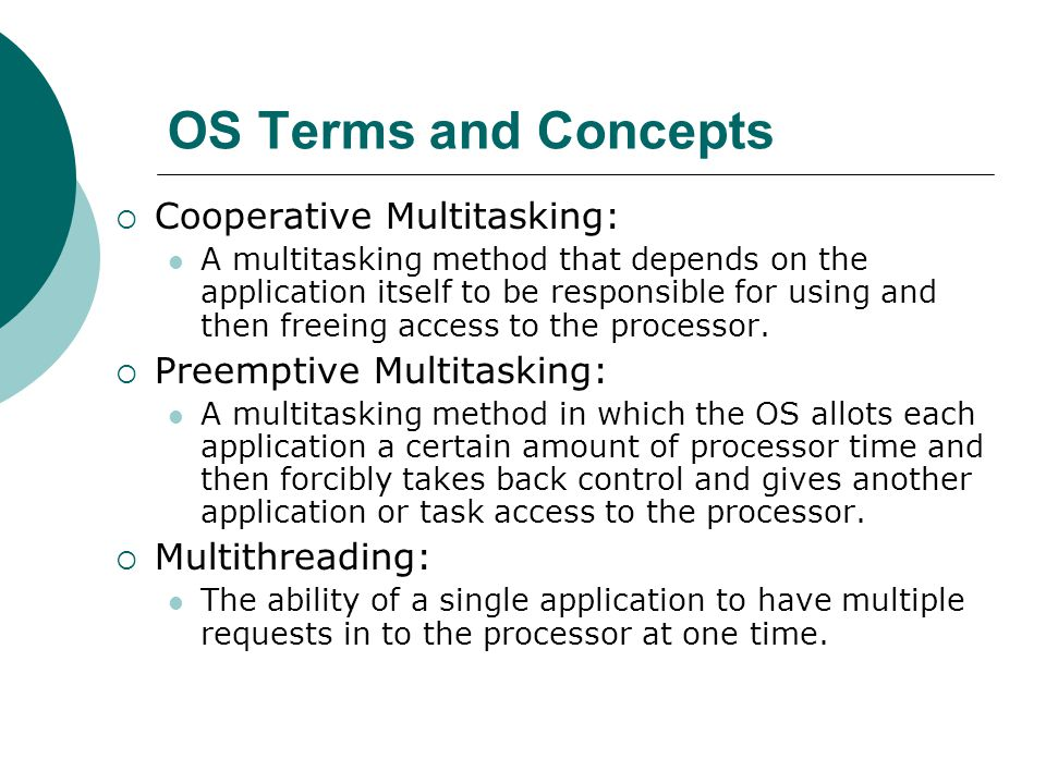 OS Terms and Concepts Cooperative Multitasking: