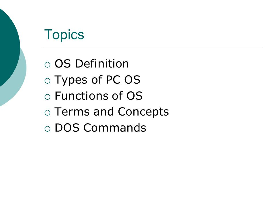 Topics OS Definition Types of PC OS Functions of OS Terms and Concepts