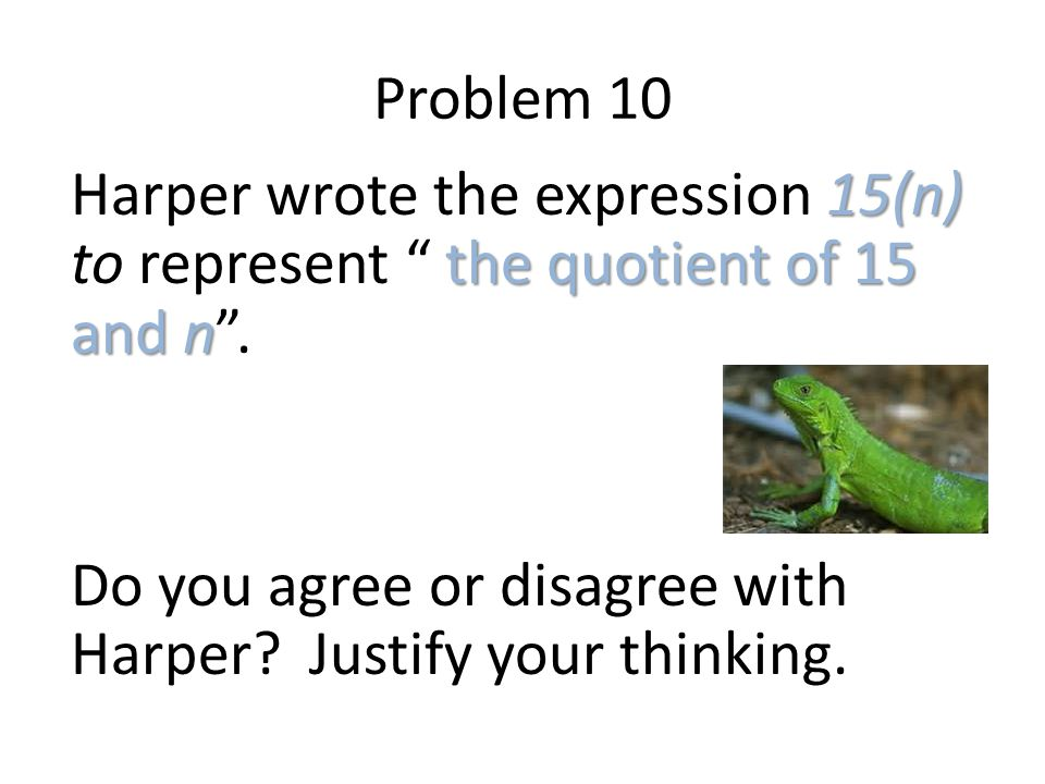Problem 10 Harper wrote the expression 15(n) to represent the quotient of 15 and n .