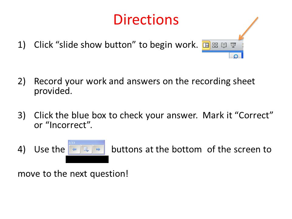 Directions Click slide show button to begin work.