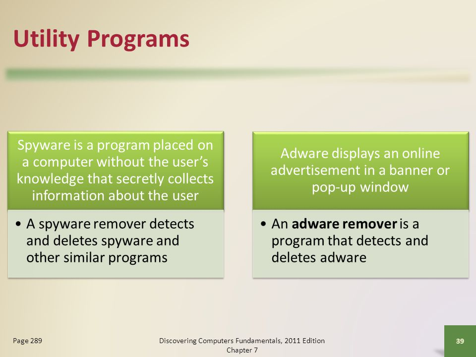 Utility Programs Spyware is a program placed on a computer without the user's knowledge that secretly collects information about the user.