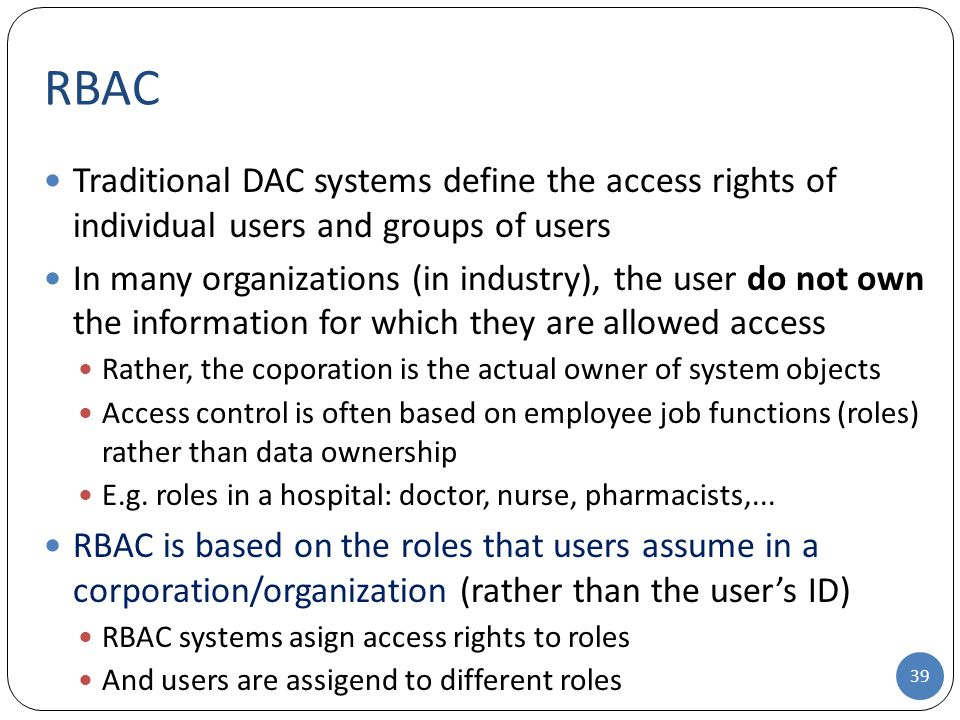 RBAC Traditional DAC systems define the access rights of individual users and groups of users.