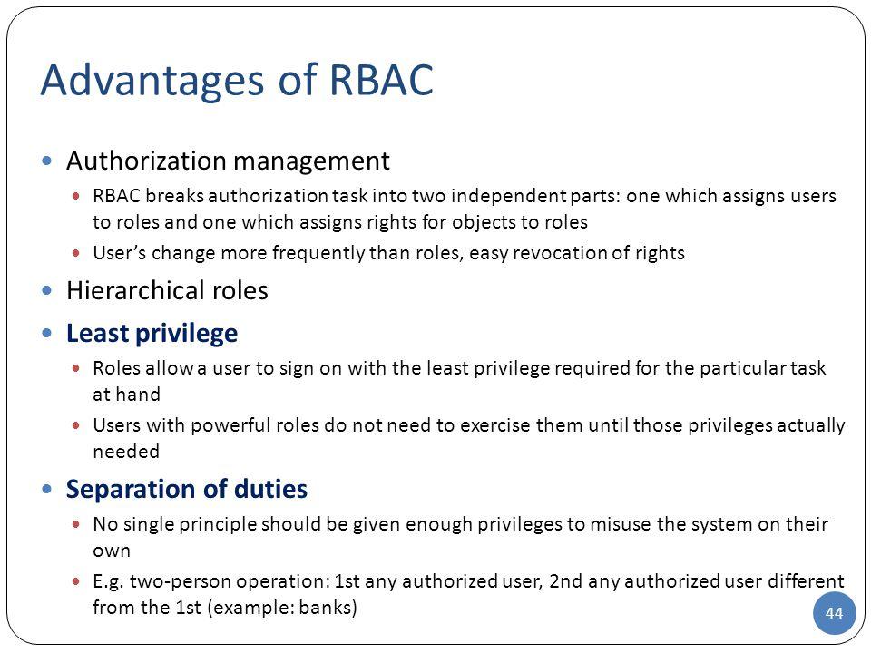Advantages of RBAC Authorization management Hierarchical roles