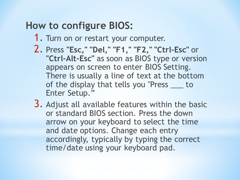How to configure BIOS: Turn on or restart your computer.