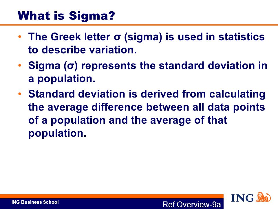 What is Sigma The Greek letter σ (sigma) is used in statistics to describe variation. Sigma (σ) represents the standard deviation in a population.