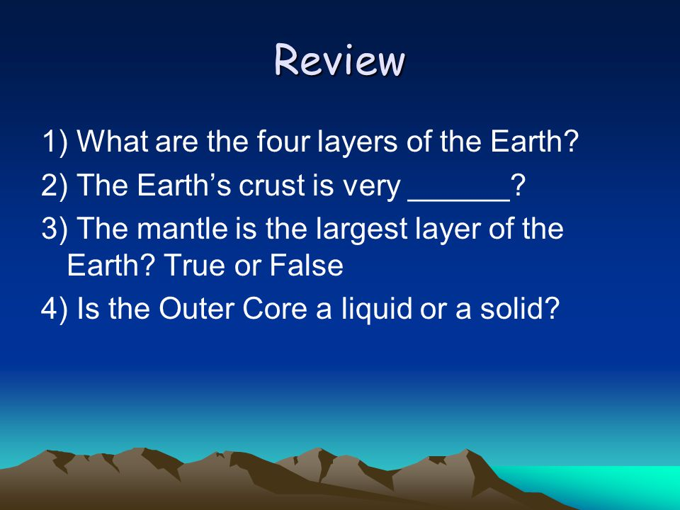 Review 1) What are the four layers of the Earth