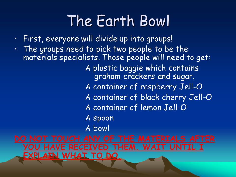 The Earth Bowl First, everyone will divide up into groups!