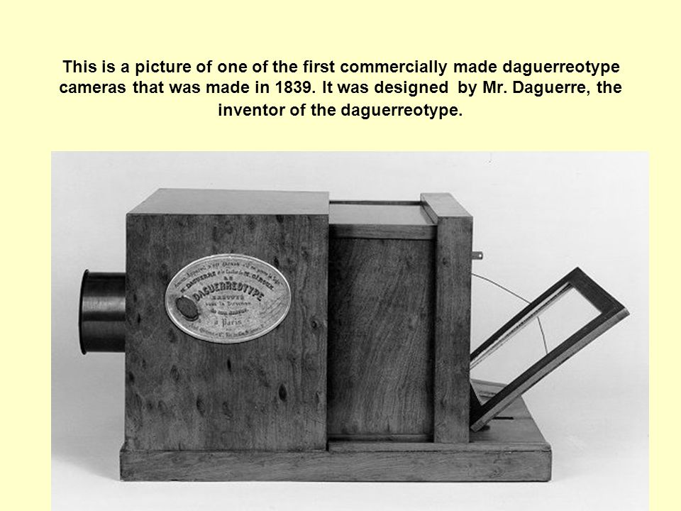 This is a picture of one of the first commercially made daguerreotype cameras that was made in 1839.