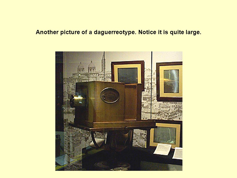 Another picture of a daguerreotype. Notice it is quite large.