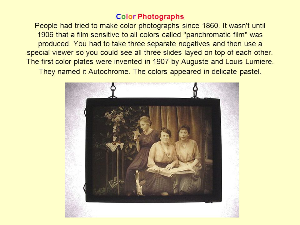 Color Photographs People had tried to make color photographs since 1860.