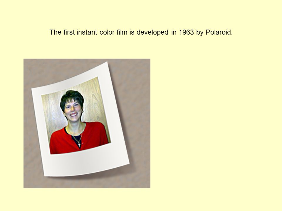 The first instant color film is developed in 1963 by Polaroid.