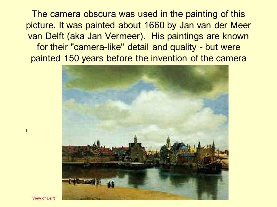 The camera obscura was used in the painting of this picture