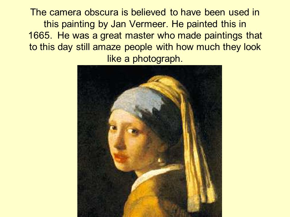 The camera obscura is believed to have been used in this painting by Jan Vermeer.