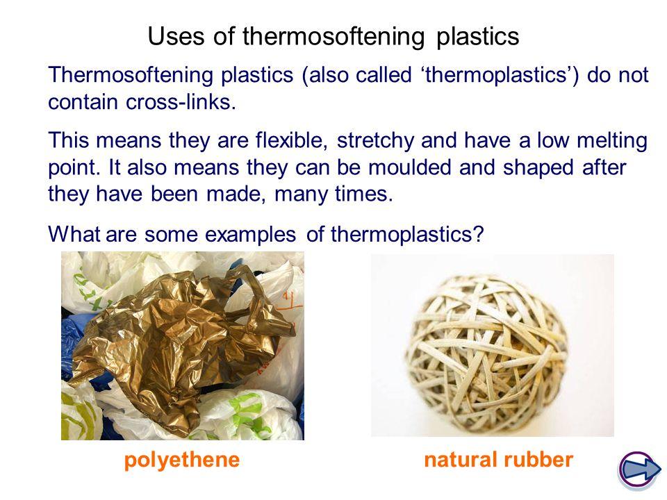Uses of thermosoftening plastics