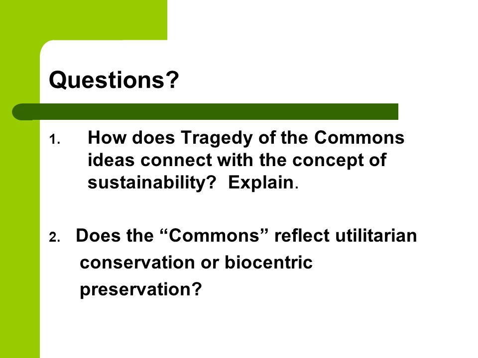 Questions How does Tragedy of the Commons ideas connect with the concept of sustainability Explain.