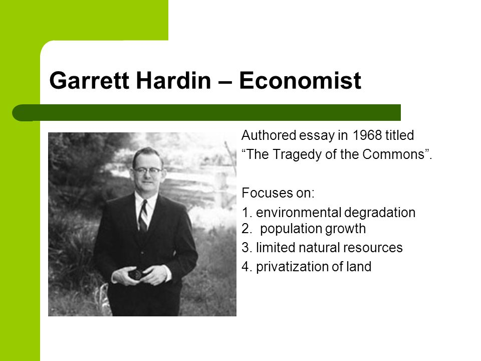 garrett hardin famous essay the tragedy of the commons Tragedy of the commons–california of garrett hardin's tragedy of the commons and microbiologist whose most famous work is his 1968 essay.