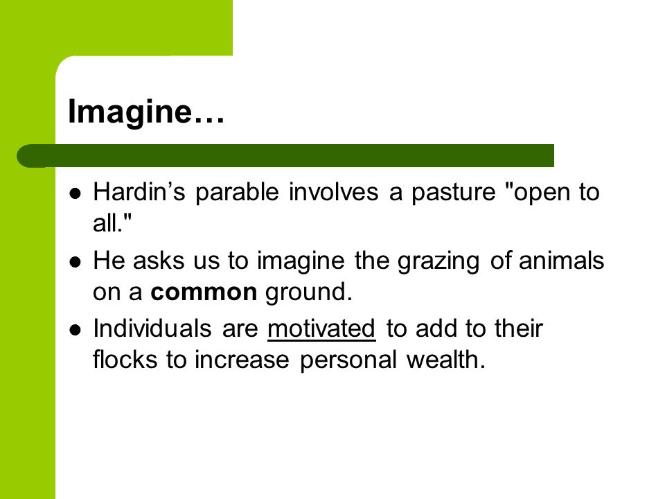 Imagine… Hardin's parable involves a pasture open to all.