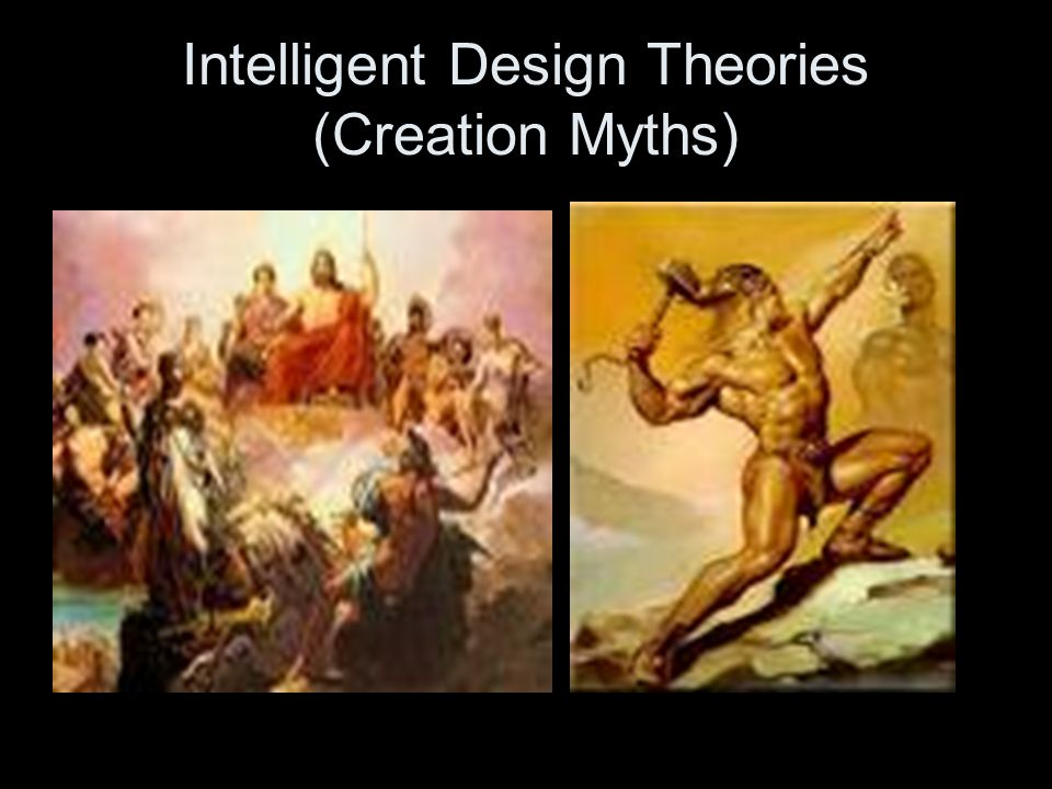 Intelligent Design Theories (Creation Myths)