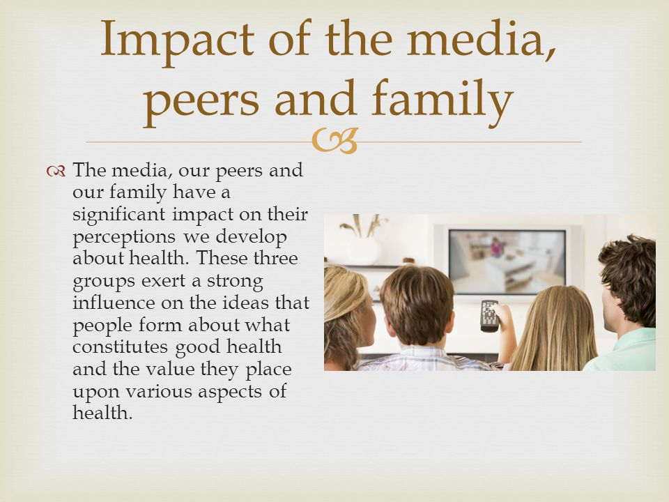 Impact of the media, peers and family