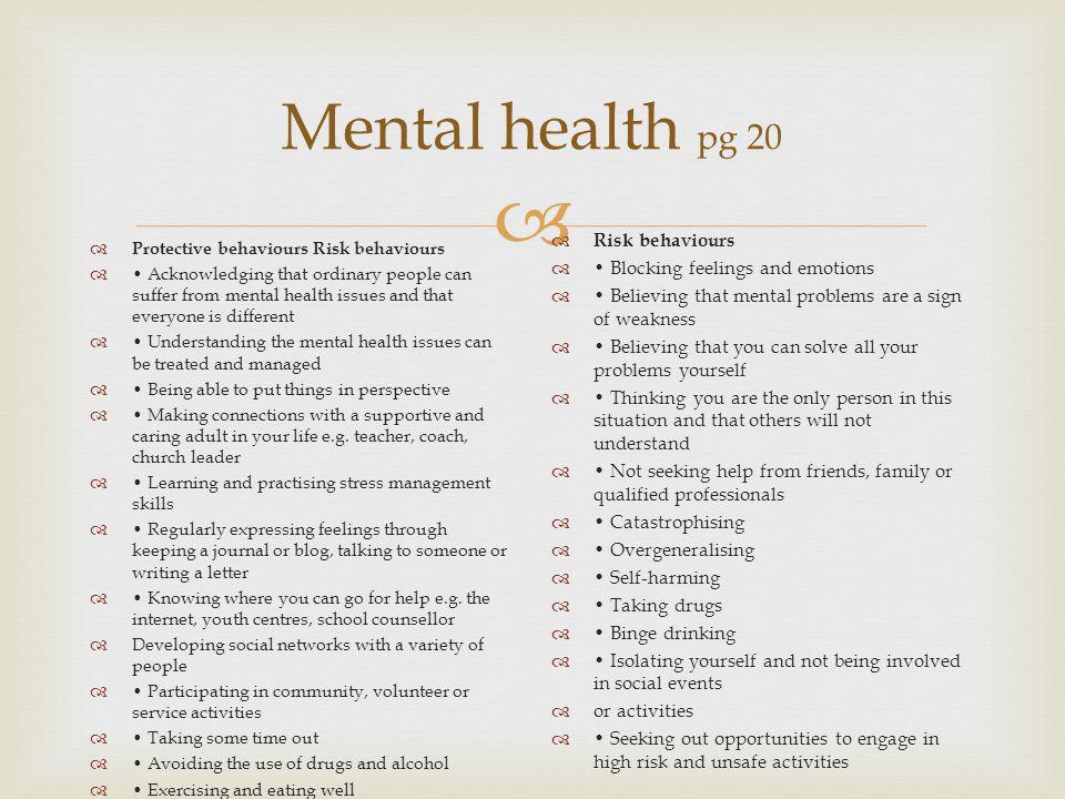 Mental health pg 20 Risk behaviours • Blocking feelings and emotions