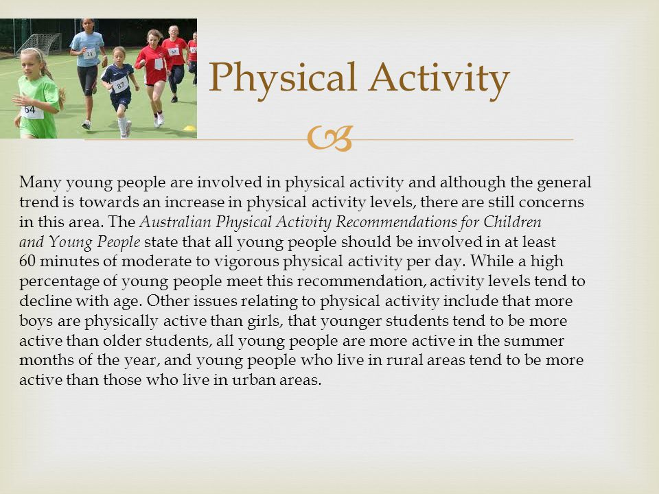 Physical Activity Many young people are involved in physical activity and although the general.