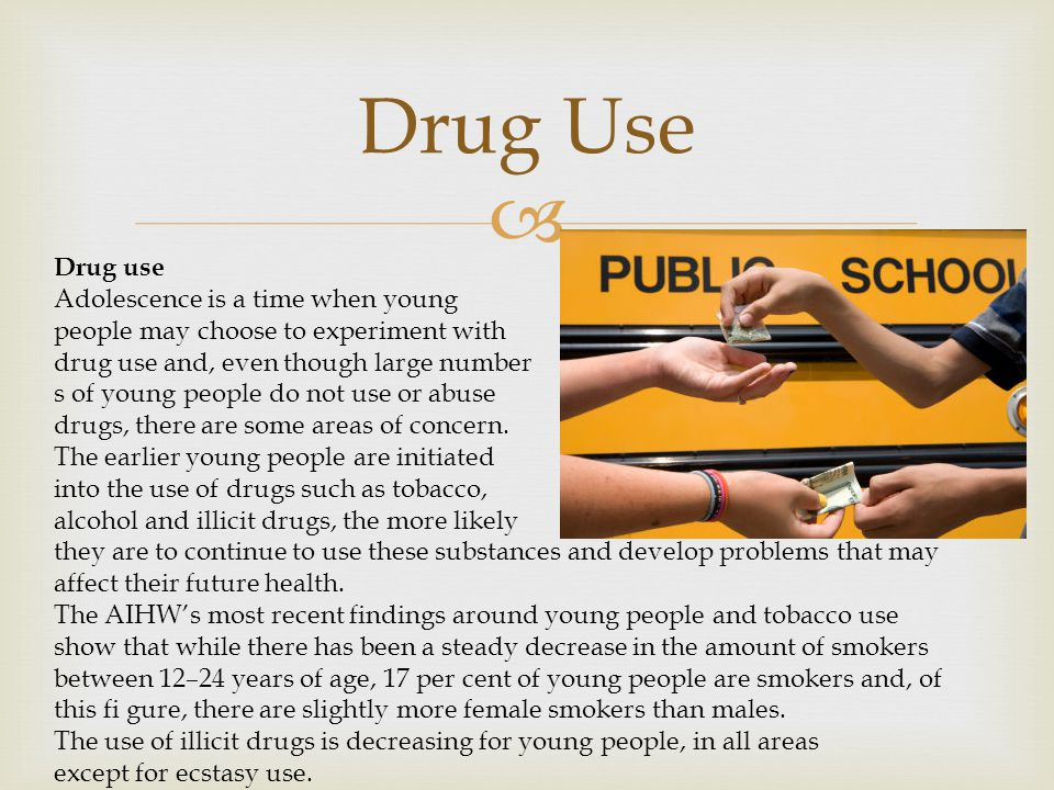 Drug Use Drug use Adolescence is a time when young