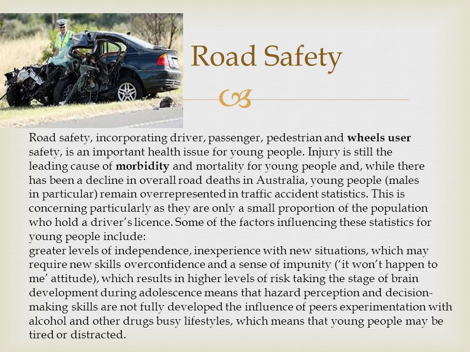 Road Safety Road safety, incorporating driver, passenger, pedestrian and wheels user.