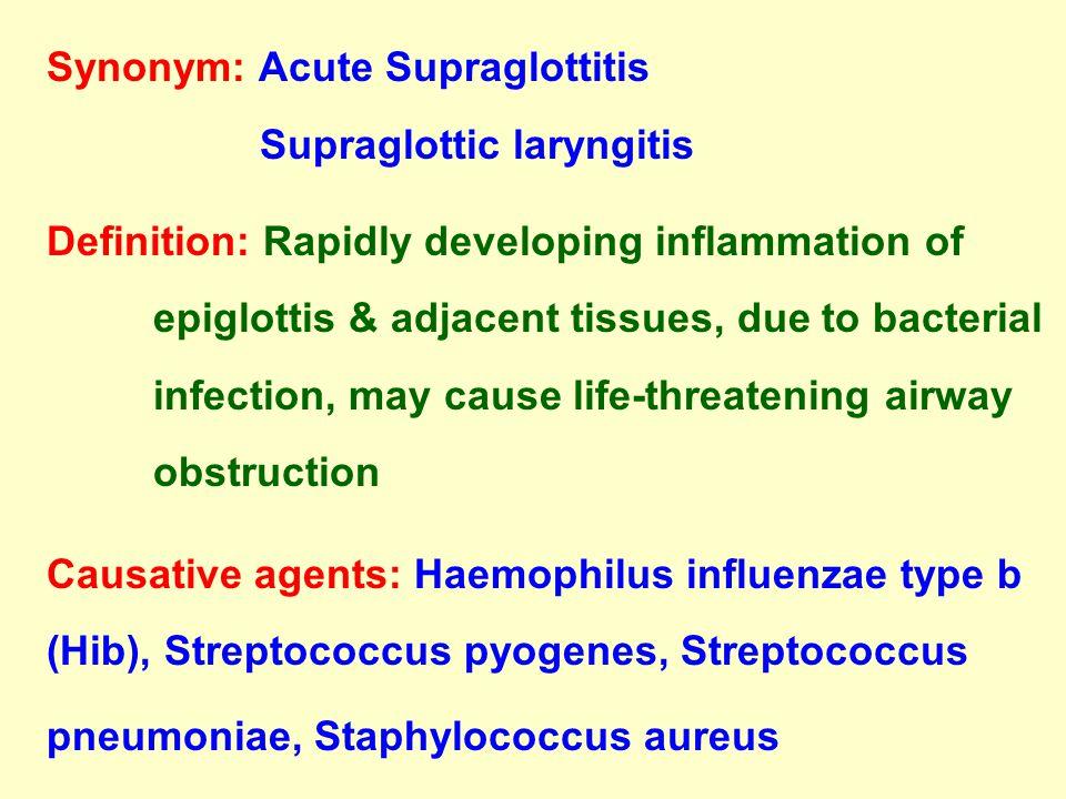 Synonym: Acute Supraglottitis Supraglottic laryngitis