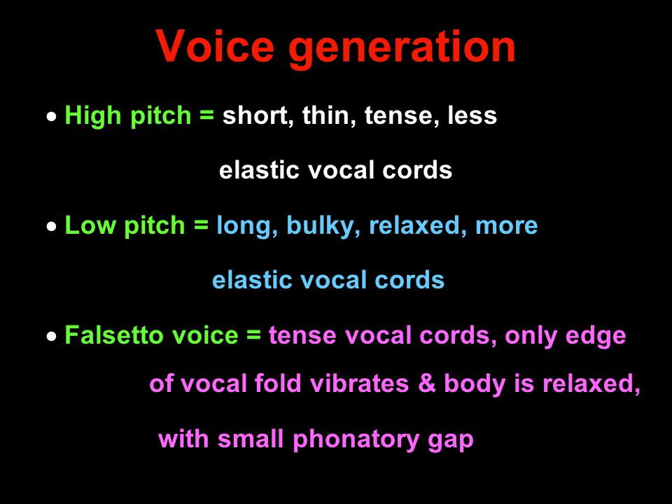 Voice generation  High pitch = short, thin, tense, less