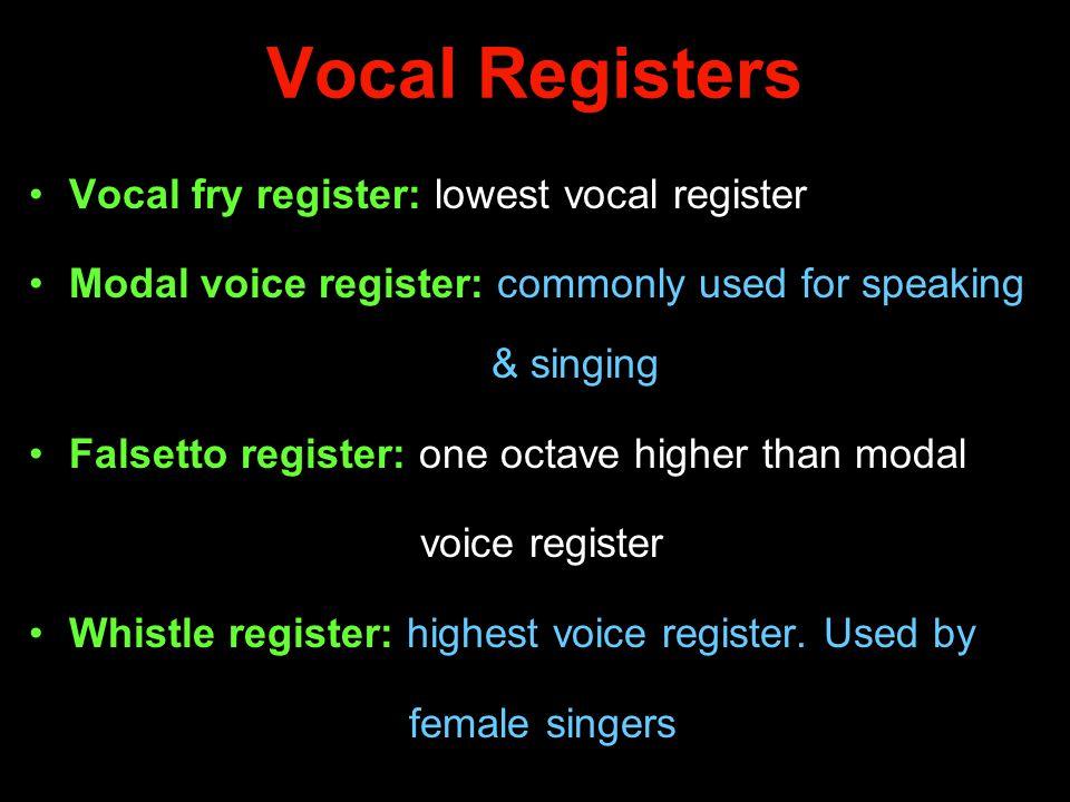 Vocal Registers Vocal fry register: lowest vocal register