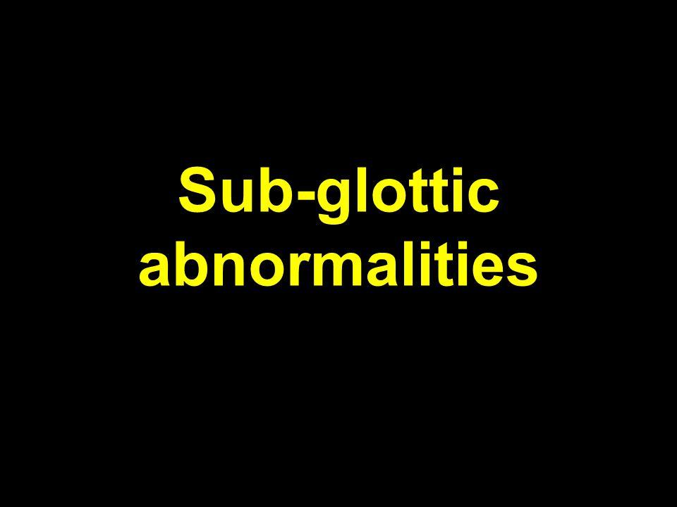 Sub-glottic abnormalities