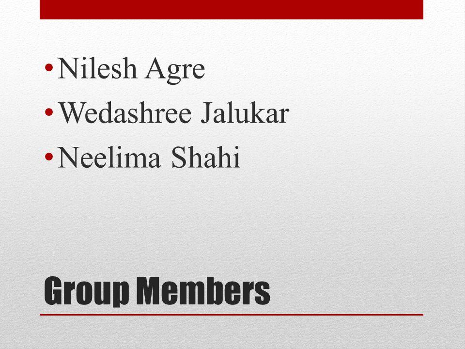Nilesh Agre Wedashree Jalukar Neelima Shahi Group Members