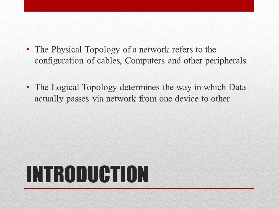 The Physical Topology of a network refers to the configuration of cables, Computers and other peripherals.