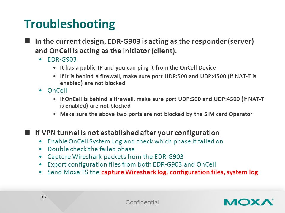 Troubleshooting In the current design, EDR-G903 is acting as the responder (server) and OnCell is acting as the initiator (client).