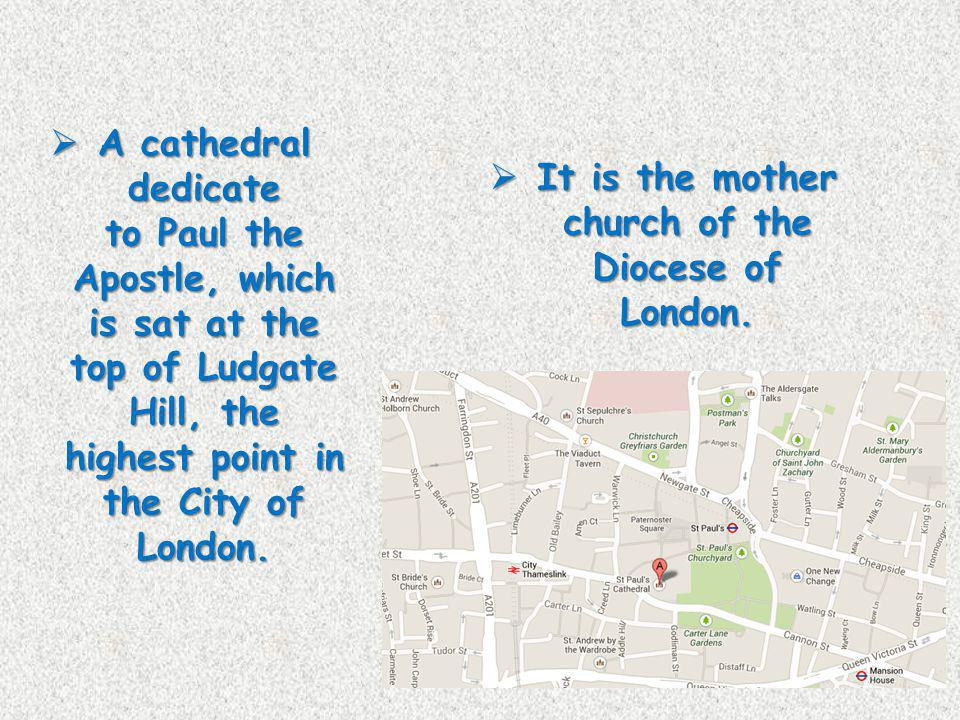 It is the mother church of the Diocese of London.